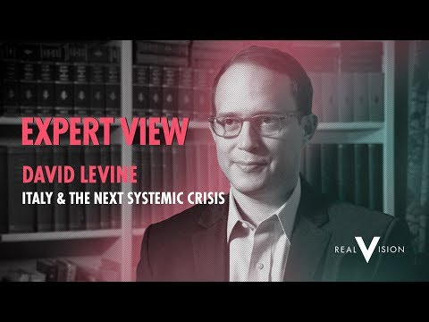 Italy And The Next Systemic Crisis (w/ David Levine) | Expert View | Real Vision™
