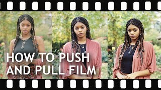 How to Push aฑd Pull Film