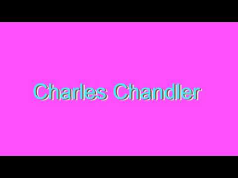 How to Pronounce Charles Chandler