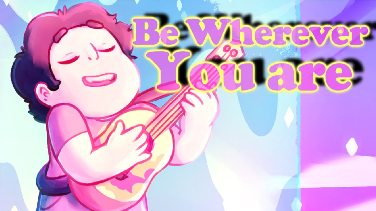 Steven Universe Song   ♪ Be wherever you are ♫   Cinematic ...