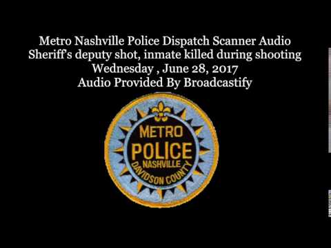 Metro Nashville Police Dispatch Scanner Audio Sheriff's deputy shot, inmate killed shootout in mall