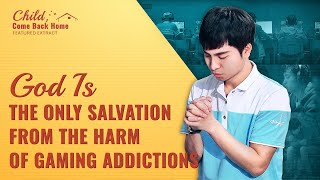 "Inspirational Christian Video ""Child, Come Back Home"" Clip 3 - Sincere Faith in God Can Successfully Break Gaming Addiction"