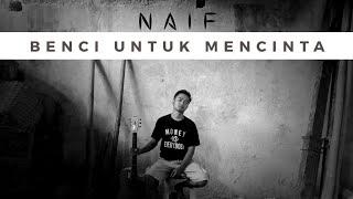Download BENCI UNTUK MENCINTA - NAIF (COVER YOUTHWORKS)