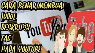 Cara Benar Mengisi Judul,Deskripsi Dan Tag Pada Vidio Youtube-Youtubers Pemula wajib Tahu