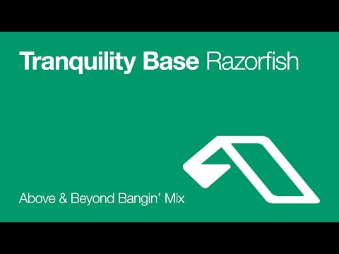 Tranquility Base - Razorfish (Above & Beyond Bangin' Mix)