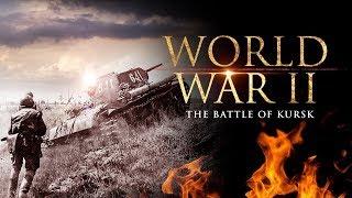 world-war-ii-the-battle-of-kursk-full-documentary