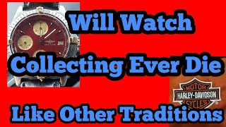 Will Watch Collecting Ever Die Like Other Traditions? thumbnail