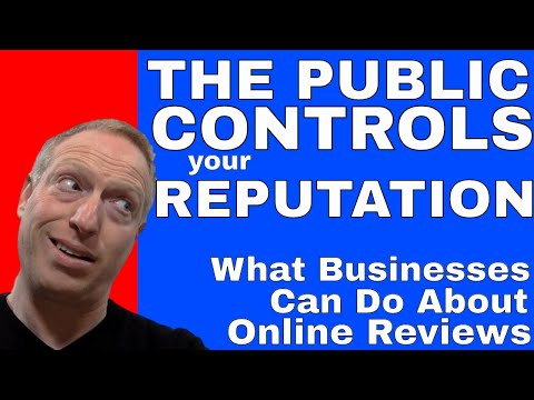The Public Controls Your Reputation | What Businesses Can Do About Online Reviews