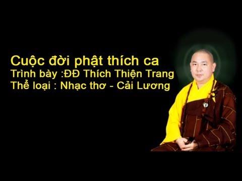 Cuộc đời đức Phật Thích Ca - ĐĐ Thích Thiện Trang (Nhạc Thơ -Cải Lương Rất Hay)