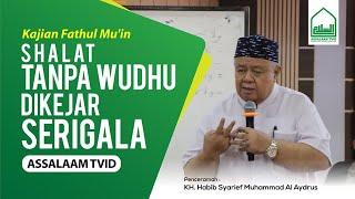 Shalat Tanpa Wudhu dikejar SERIGALA-Kajian Fathul Mu'in-Hb Syarief Muhammad Al Aydrus -Assalaam TVID