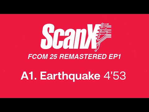 Scan X - Earthquake (Official Remastered Version - FCOM 25)