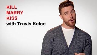 Travis Kelce: KISS, MARRY, KILL