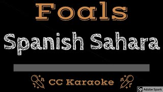 Foals • Spanish Sahara (CC) (Remastered Video) 🎤 [Karaoke] [Instrumental Lyrics]