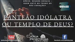 PANTEÃO IDÓLATRA OU TEMPLO DE DEUS - REV. AUGUSTINHO JR.