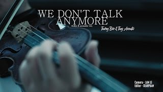 We Don't Talk Anymore Cover (Guitar & Violin) - FatB & Tùng Acoustic - Official MV/ 2016