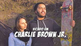 VICIADO EM CHARLIE BROWN JR.