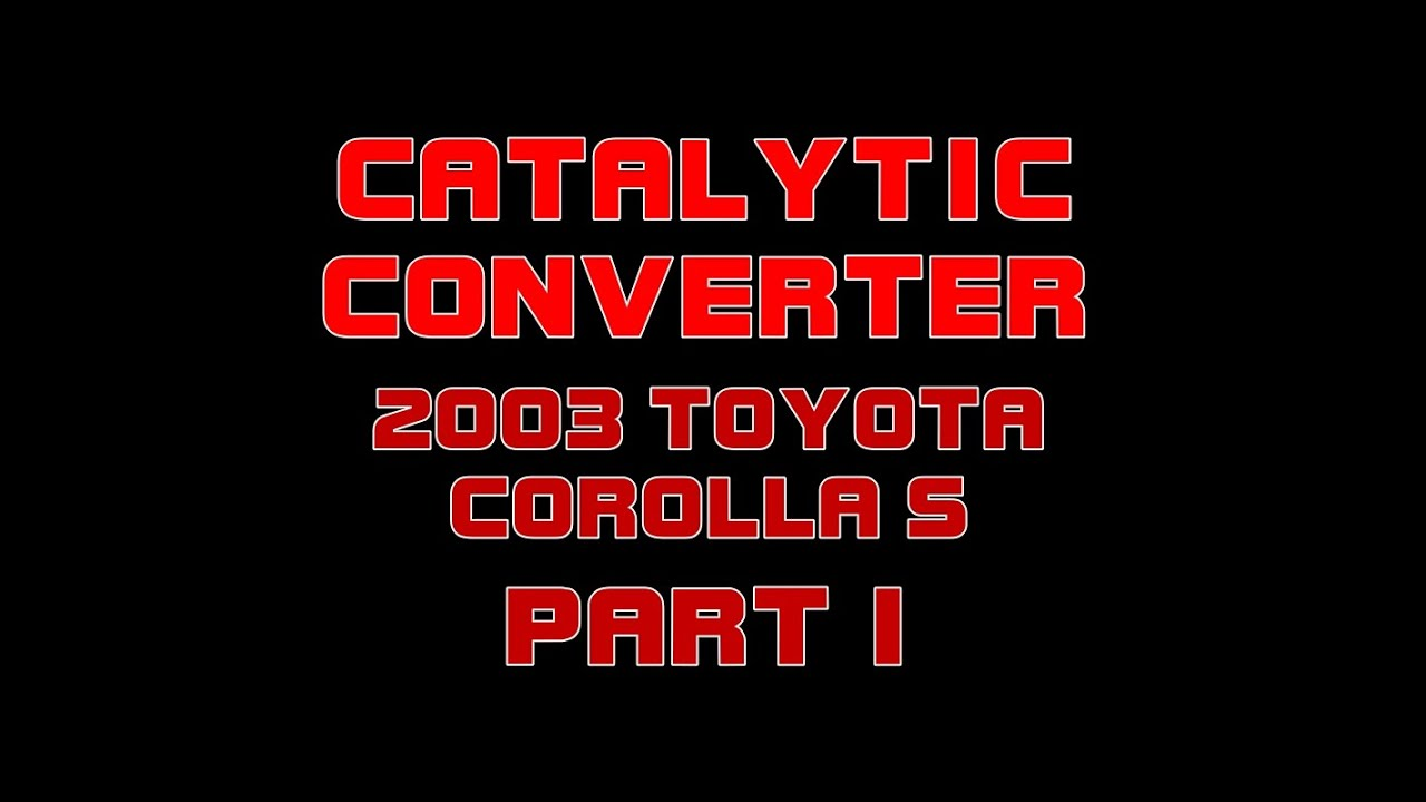How To Fix Catalytic Converter Without Replacing >> 2003 Toyota Corolla S - Replacing The Catalytic Converter ...
