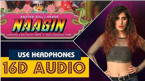 Naagin (16D Audio Not 8D) - Vayu, Aastha Gill, Akasa, Puri   Official Music 2019