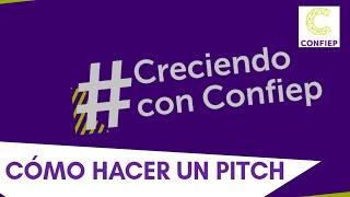 Cómo hacer un Pitch - #CreciendoconConfiep