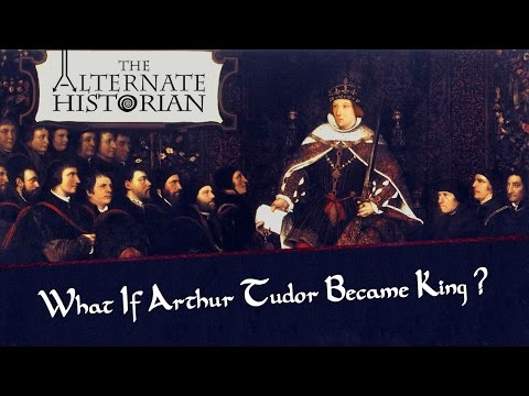 What if Arthur Tudor was King?