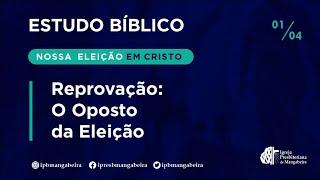 Estudo Bíblico - Doutrina da Eleição #07 - 01/04/2021