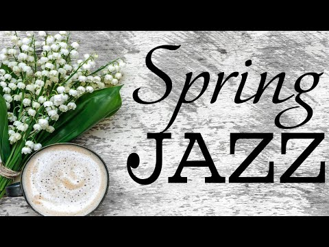 Sunshine Spring Jazz - Positive Instrumental Bossa Nova & Relaxing  Jazz - Hello, Spring!