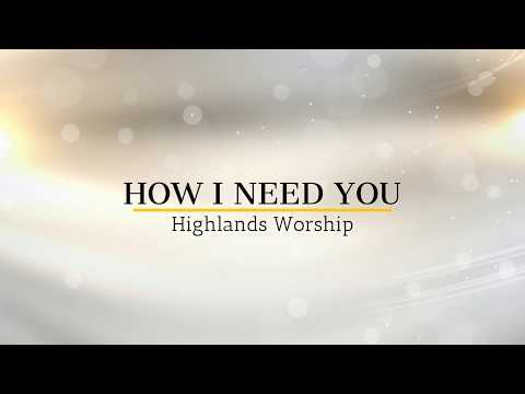 """How I Need You"" Lyric Video - Highlands Worship"