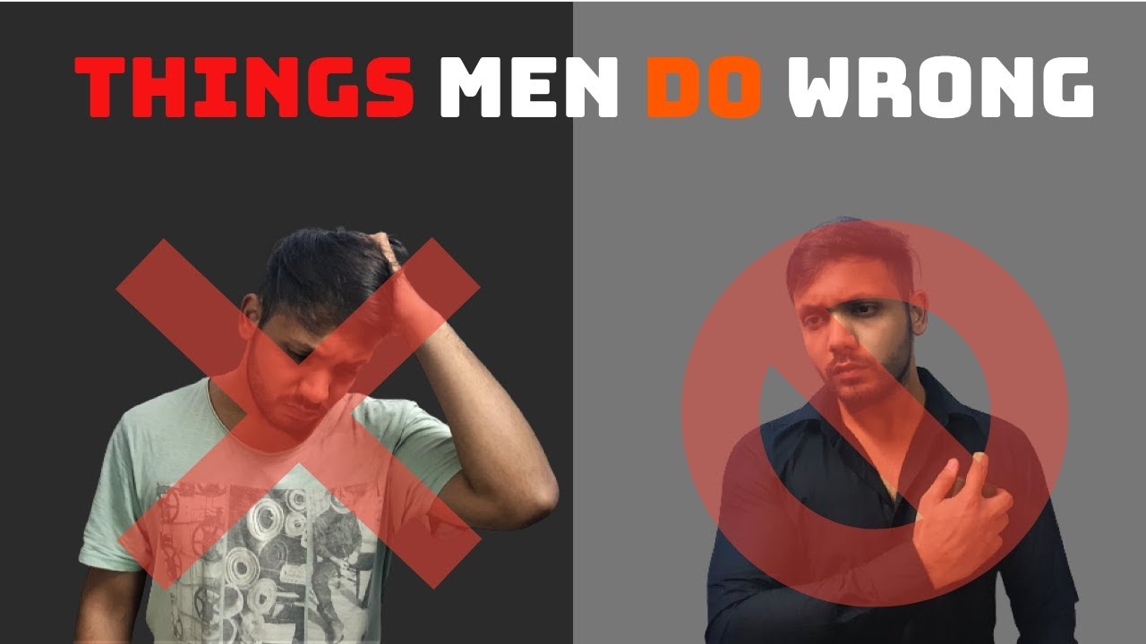 9 Things Most Men are doing wrong