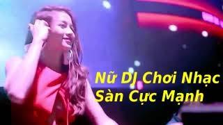 Sàn Bay Giới Trẻ || Tuyển Chọn Nhạc Dance Hay Nhất 2019 || Nhạc Trẻ Remix hay nhất 2019|| Nữ DJ Xinh
