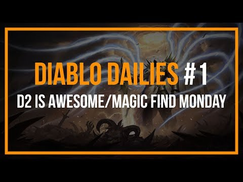 DIABLO DAILIES #1 - D2 IS AWESOME/MAGIC FIND MONDAY