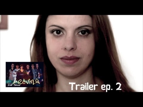 Leaving the Web-series: Trailer 2° puntata