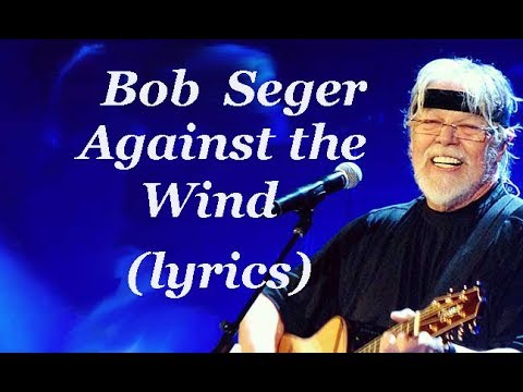 Bob Seger Against The Wind Lyrics Hd R C Alas Youtube