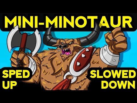 MINI MINOTAUR SONG SPED UP & SLOWED DOWN