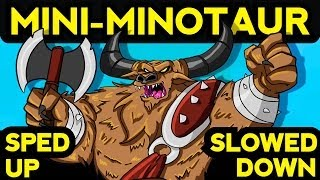 Repeat youtube video MINI MINOTAUR SONG SPED UP & SLOWED DOWN
