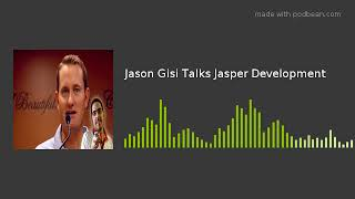 Jason Gisi Talks Jasper Development