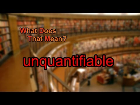 What does unquantifiable mean?