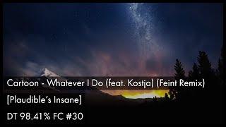 [osu!] Cartoon - Whatever I Do (feat. Kostja) (Feint Remix) [Plaudible s Insane] + DT 98.41% FC #30