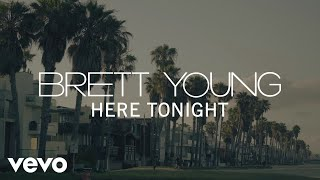 Brett Young - Here Tonight (Official Lyric Video) Video