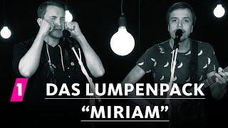 """Das Lumpenpack: """"Miriam"""""""