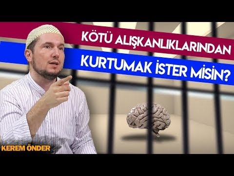 KÖTÜ ALIŞKANLIKLARDAN KURTULMAK İSTER MİSİN!/ Kerem Önder