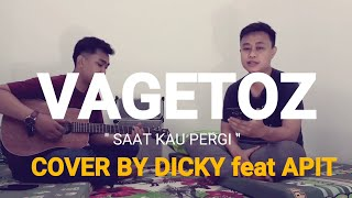 Saat Kau Pergi VAGETOZ Cover by Dicky feat Apit