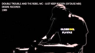 Double Trouble & Rebel MC - Just Keep Rockin