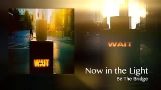 Baixar Be The Bridge [AUDIO]: Now in the Light - NEW SINGLE