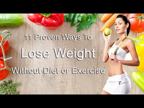 11 PROVEN WAYS TO LOSE WEIGHT WITHOUT DIET OR EXERCISE