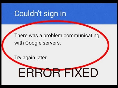 Couldn't sign inThere was a problem communicating with Google servers error fix