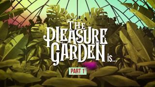 The Pleasure Garden Is... Part 1