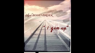 Elijah Bossenbroek 34 I Give Up 34 New Age