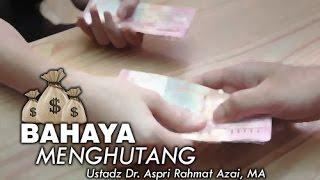 BAHAYA MENGHUTANG - Ustadz Dr. Aspri Rahmat Azai, MA