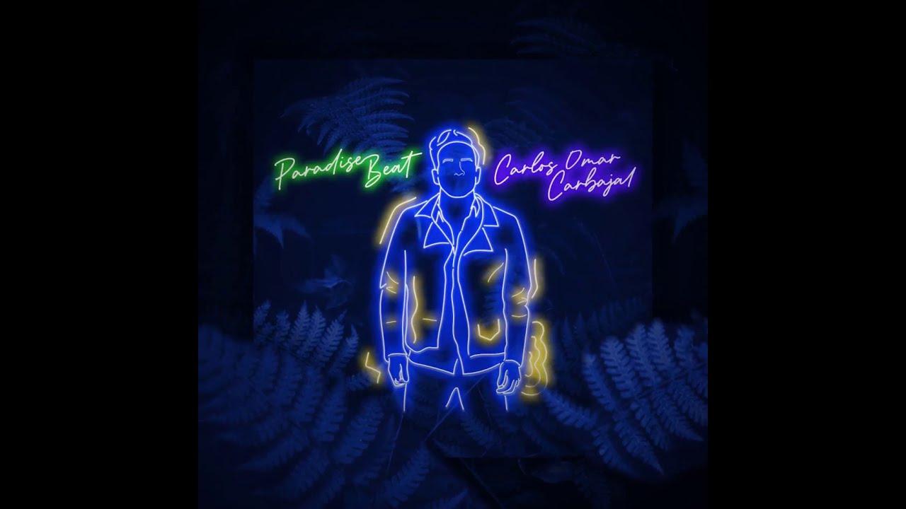 Carlos Omar Carbajal estrenó su nuevo sencillo Paradise Beat