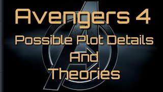 Avengers 4 Possible Plot Details And Theories